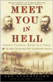Meet You in Hell (Andrew Carnegie, Henry Clay Frick, and the Bitter Partnership That Changed America) by Les Standiford, 9781400047680