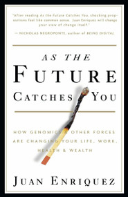 As the Future Catches You (How Genomics & Other Forces Are Changing Your Life, Work, Health & Wealth) by Juan Enriquez, 9781400047741