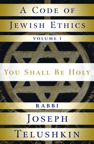 A Code of Jewish Ethics: Volume 1 (You Shall Be Holy) by Rabbi Joseph Telushkin, 9781400048359