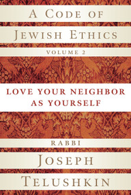 A Code of Jewish Ethics, Volume 2 (Love Your Neighbor as Yourself) by Rabbi Joseph Telushkin, 9781400048366