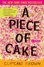A Piece of Cake (A Memoir) by Cupcake Brown, 9781400052295