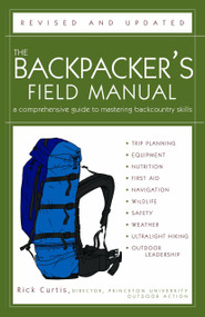 The Backpacker's Field Manual, Revised and Updated (A Comprehensive Guide to Mastering Backcountry Skills) by Rick Curtis, 9781400053094