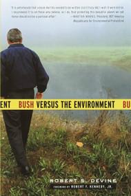 Bush Versus the Environment by Robert S. Devine, 9781400075218