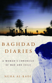 Baghdad Diaries (A Woman's Chronicle of War and Exile) by Nuha al-Radi, 9781400075256