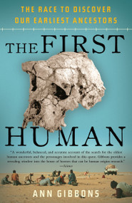 The First Human (The Race to Discover Our Earliest Ancestors) by Ann Gibbons, 9781400076963
