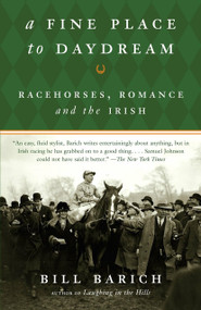 A Fine Place to Daydream (Racehorses, Romance, and the Irish) by Bill Barich, 9781400078097