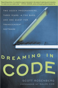 Dreaming in Code (Two Dozen Programmers, Three Years, 4,732 Bugs, and One Quest for Transcendent Software) by Scott Rosenberg, 9781400082476