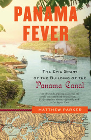 Panama Fever (The Epic Story of the Building of the Panama Canal) by Matthew Parker, 9781400095186