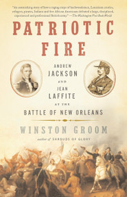 Patriotic Fire (Andrew Jackson and Jean Laffite at the Battle of New Orleans) by Winston Groom, 9781400095667