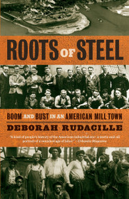 Roots of Steel (Boom and Bust in an American Mill Town) by Deborah Rudacille, 9781400095896