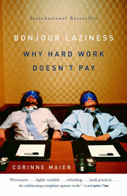 Bonjour Laziness (Why Hard Work Doesn't Pay) by Corinne Maier, 9781400096282