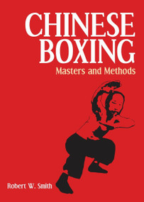 Chinese Boxing (Masters and Methods) by Robert W. Smith, 9781556430855