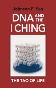 DNA and the I Ching (The Tao of Life) by Johnson F. Yan, 9781556430978