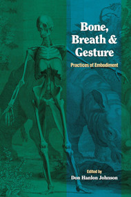 Bone, Breath, and Gesture (Practices of Embodiment Volume 1) by Don Hanlon Johnson, 9781556432019