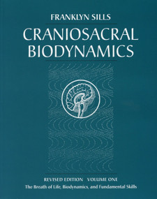 Craniosacral Biodynamics, Volume One (The Breath of Life, Biodynamics, and Fundamental Skills) by Franklyn Sills, Dominique Degranges, 9781556433542