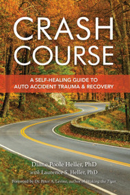 Crash Course (A Self-Healing Guide to Auto Accident Trauma and Recovery) by Diane Poole Heller, Laurence S. Heller, Peter A. Levine, Ph.D., 9781556433726