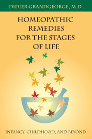 Homeopathic Remedies for the Stages of Life (Infancy, Childhood, and Beyond) by Didier Grandgeorge, 9781556434099