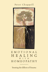 Emotional Healing with Homeopathy (Treating the Effects of Trauma) by Peter Chappell, 9781556434297