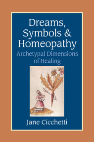 Dreams, Symbols, and Homeopathy (Archetypal Dimensions of Healing) by Jane Cicchetti, 9781556434365