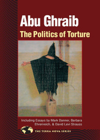 Abu Ghraib (The Politics of Torture) by North Atlantic Books, David Levi Strauss, Barbara Ehrenreich, Mark Danner, 9781556435508