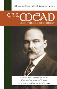 G. R. S. Mead and the Gnostic Quest by Clare Goodrick-Clarke, Nicholas Goodrick-Clarke, 9781556435720