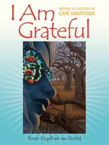 I Am Grateful (Recipes and Lifestyle of Cafe Gratitude) by Terces Engelhart, Orchid, 9781556436475