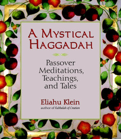 A Mystical Haggadah (Passover Meditations, Teachings, and Tales) by Eliahu Klein, 9781556436499