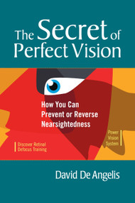 The Secret of Perfect Vision (How You Can Prevent or Reverse Nearsightedness) by David De Angelis, Dr. Lee Anthony De Luca, Otis Brown, 9781556436772