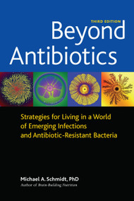 Beyond Antibiotics (Strategies for Living in a World of Emerging Infections and Antibiotic-Resistant Bacteria) by Michael A. Schmidt, Ph.D., 9781556437779