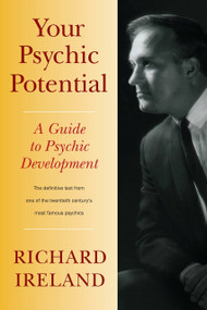 Your Psychic Potential (A Guide to Psychic Development) by Richard Ireland, Mark Ireland, 9781556439285