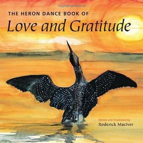 The Heron Dance Book of Love and Gratitude by Roderick MacIver, Roderick MacIver, 9781556439551