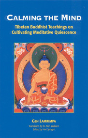 Calming the Mind (Tibetan Buddhist Teachings on the Cultivation of Meditative Quiescence) by Gen Lamrimpa, B. Alan Wallace, Hart Sprager, 9781559390514
