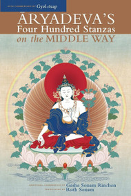 Aryadeva's Four Hundred Stanzas on the Middle Way (With Commentary by Gyel-Tsap) by Geshe Sonam Rinchen, Ruth Sonam, 9781559393027