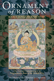 Ornament Of Reason (The Great Commentary To Nagarjuna's Root Of The Middle Way) by Mabja Jangchub Tsondru, Dharmachakra Translation Committee, 9781559393683