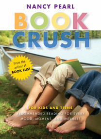 Book Crush (For Kids and Teens--Recommended Reading for Every Mood, Moment, and Interest) by Nancy Pearl, 9781570615009