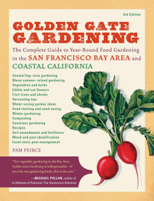 Golden Gate Gardening, 3rd Edition (The Complete Guide to Year-Round Food Gardening in the San Francisco Bay Area & Coastal California) by Pamela Peirce, 9781570616174