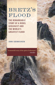 Bretz's Flood (The Remarkable Story of a Rebel Geologist and the World's Greatest Flood) by John Soennichsen, 9781570616310