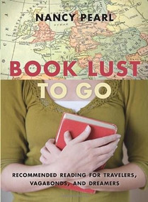 Book Lust To Go (Recommended Reading for Travelers, Vagabonds, and Dreamers) by Nancy Pearl, 9781570616501