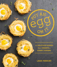 Put an Egg on It (70 Delicious Dishes That Deserve a Sunny Topping) by Lara Ferroni, 9781570618796