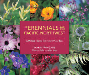 Perennials for the Pacific Northwest (500 Best Plants for Flower Gardens) by Marty Wingate, 9781570618932