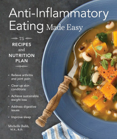 Anti-Inflammatory Eating Made Easy (75 Recipes and Nutrition Plan) by Michelle Babb, Hilary McMullen, Julie Hopper, 9781570619335