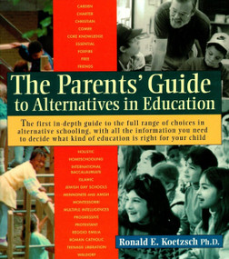 The Parents' Guide to Alternatives in Education by Ronald Koetzsch, Ph.D., 9781570620676