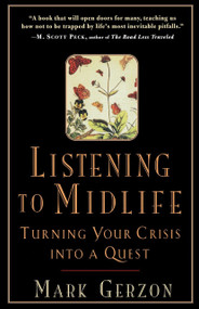 Listening to Midlife (Turning Your Crisis into a Quest) by Mark Gerzon, 9781570621680