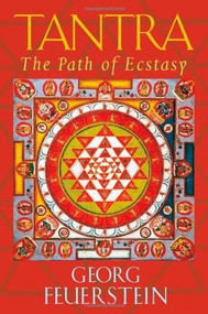 Tantra (Path of Ecstasy) by Georg Feuerstein, Ph.D., 9781570623042
