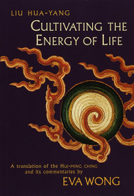 Cultivating the Energy of Life (A Translation of the Hui-Ming Ching and Its Commentaries) by Liu Hua-Yang, 9781570623424