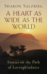 A Heart as Wide as the World (Stories on the Path of Lovingkindness) by Sharon Salzberg, 9781570624285