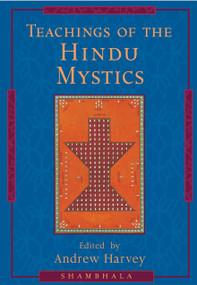 Teachings of the Hindu Mystics by Andrew Harvey, 9781570624490