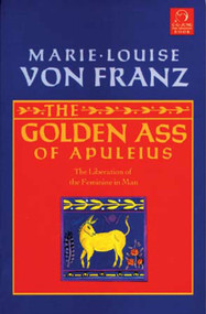 Golden Ass of Apuleius (The Liberation of the Feminine in Man) by Marie-Louise von Franz, 9781570626111