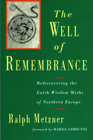 Well of Remembrance (Rediscovering the Earth Wisdom Myths of Northern Europe) by Ralph Metzner, 9781570626289