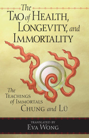 Tao of Health, Longevity, and Immortality (The Teachings of Immortals Chung and Lu) by Eva Wong, 9781570627255